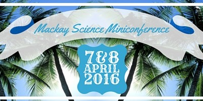 Save the Date! Science miniconference in Mackay April 2016