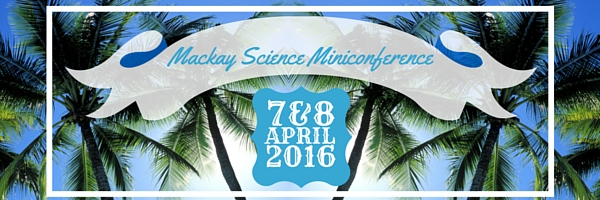 science professional development event for schools mackay 7 and 8 april 2016
